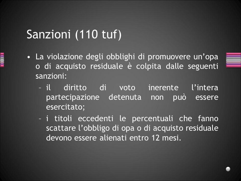 Sanzioni (110 tuf) La violazione degli obblighi di promuovere unopa o di acquisto residuale è colpita dalle seguenti sanzioni: –il diritto di voto ine