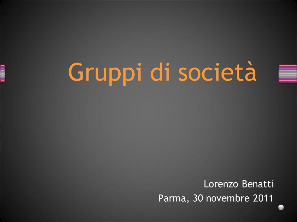 Lorenzo Benatti Parma, 30 novembre 2011 Gruppi di società