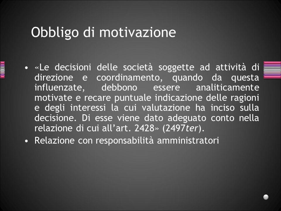 Obbligo di motivazione «Le decisioni delle società soggette ad attività di direzione e coordinamento, quando da questa influenzate, debbono essere ana