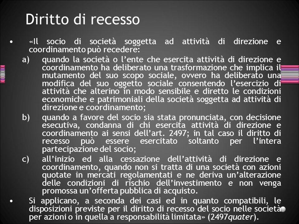 Diritto di recesso «Il socio di società soggetta ad attività di direzione e coordinamento può recedere: a)quando la società o lente che esercita attiv