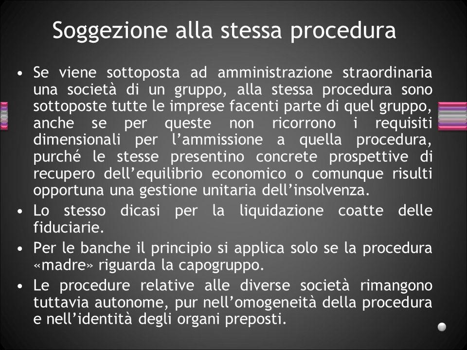 Soggezione alla stessa procedura Se viene sottoposta ad amministrazione straordinaria una società di un gruppo, alla stessa procedura sono sottoposte