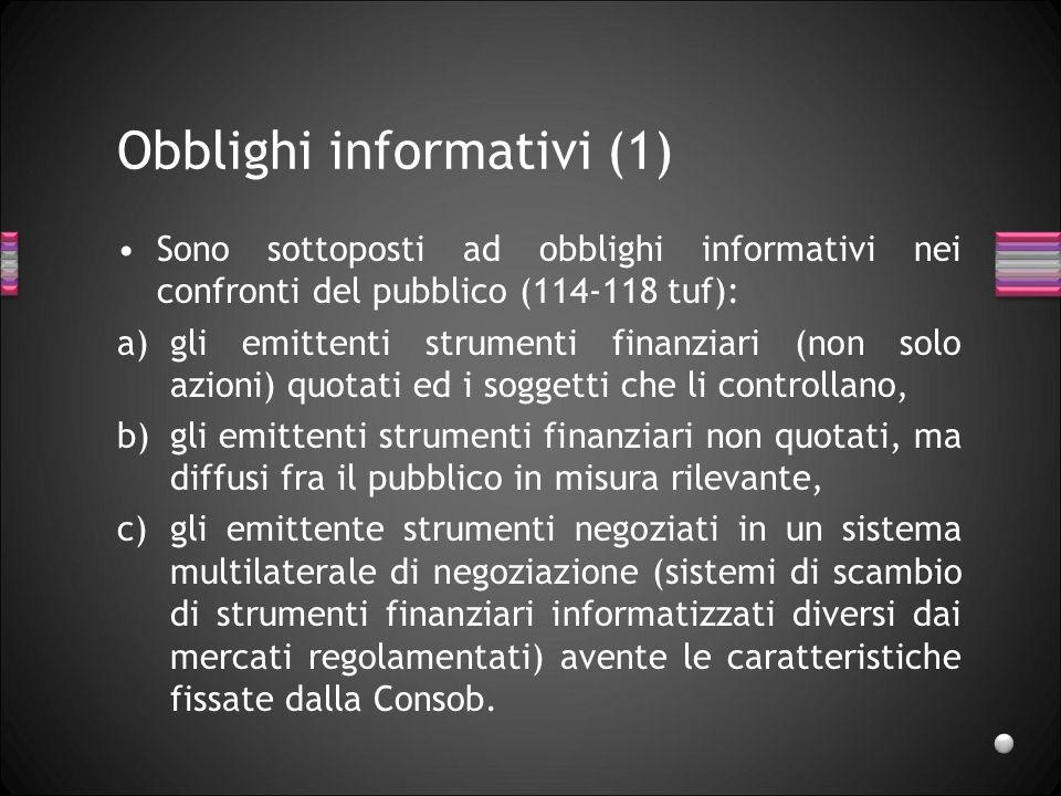 Obblighi informativi (2) I soggetti obbligati devono comunicare al pubblico le informazioni privilegiate che li riguardano e che riguardano le controllate.