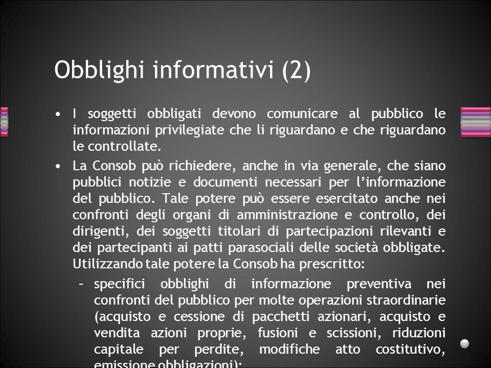 Obblighi informativi (3) La Consob regola i modi in cui possono essere comunicate al pubblico ricerche, valutazioni e altre informazioni che propongono o raccomandano strategie di investimento in strumenti finanziari quotati.