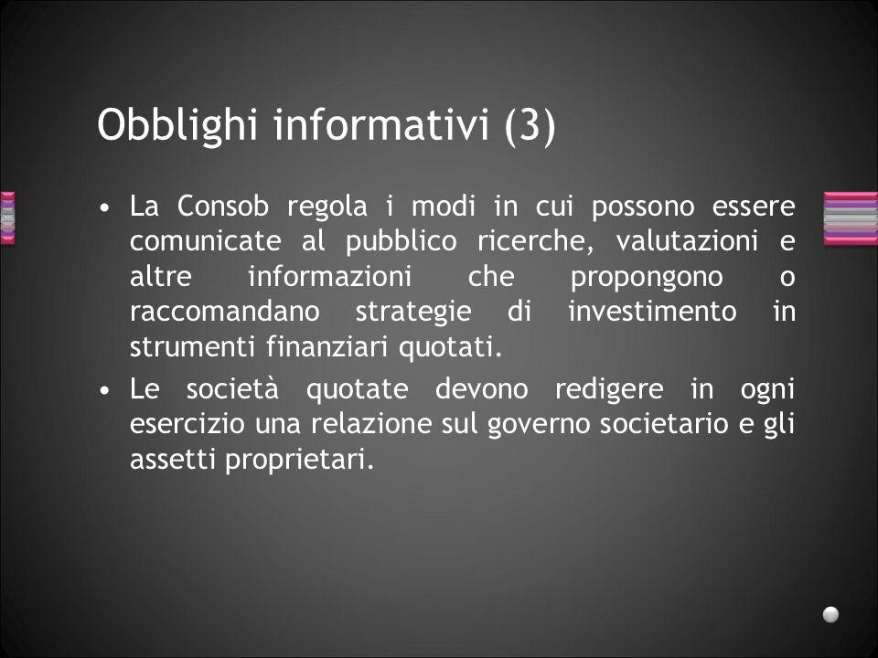 Obblighi informativi (3) La Consob regola i modi in cui possono essere comunicate al pubblico ricerche, valutazioni e altre informazioni che propongon