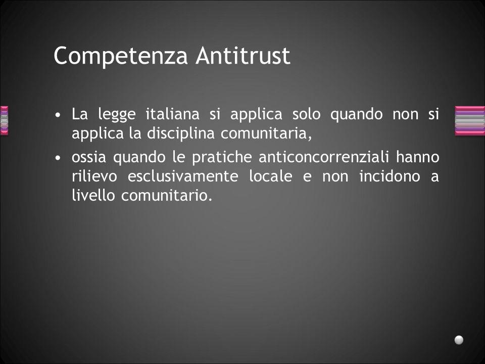 Competenza Antitrust La legge italiana si applica solo quando non si applica la disciplina comunitaria, ossia quando le pratiche anticoncorrenziali ha