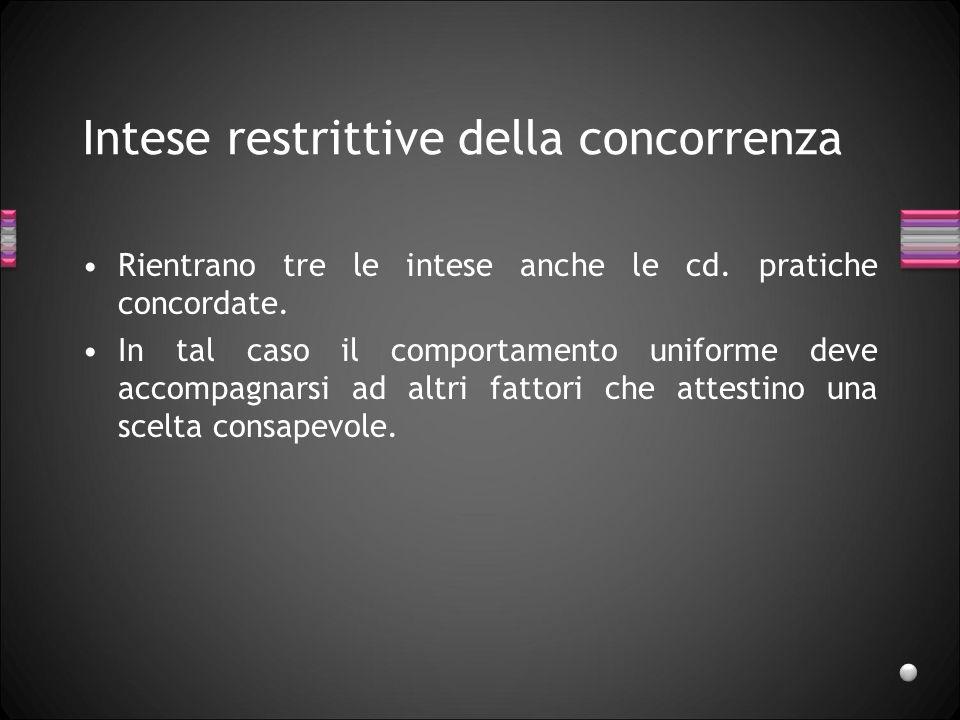Intese restrittive della concorrenza Rientrano tre le intese anche le cd. pratiche concordate. In tal caso il comportamento uniforme deve accompagnars