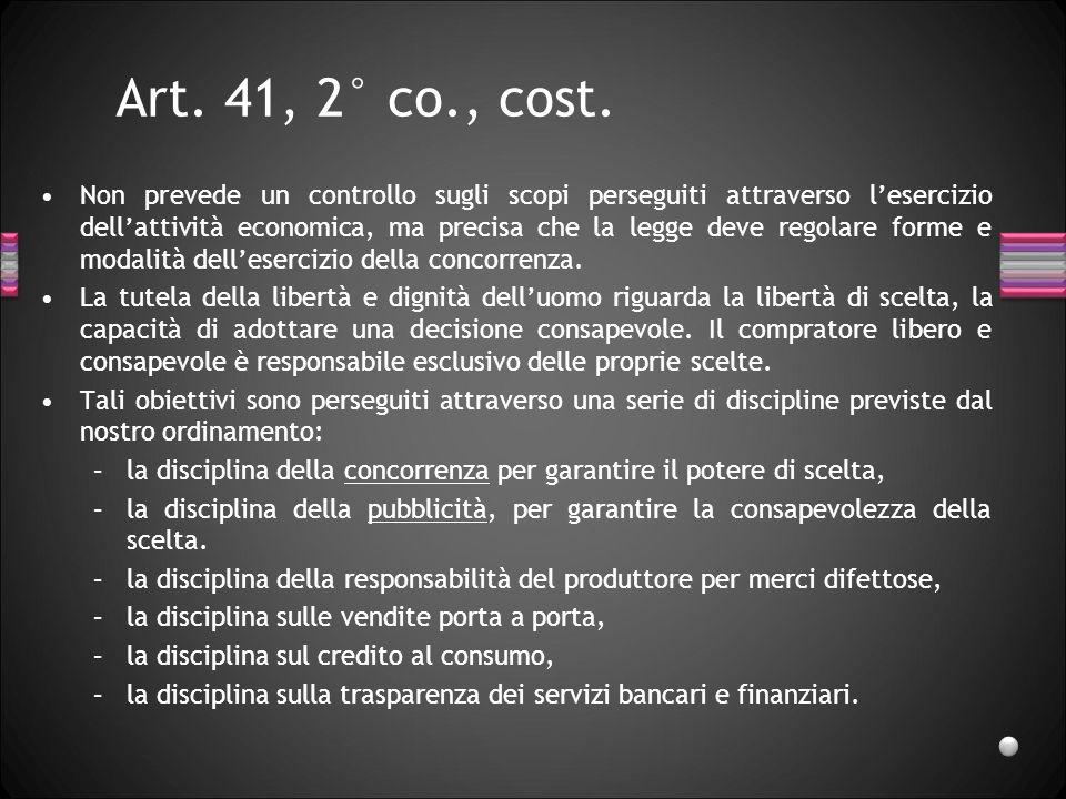 Art. 41, 2° co., cost. Non prevede un controllo sugli scopi perseguiti attraverso lesercizio dellattività economica, ma precisa che la legge deve rego