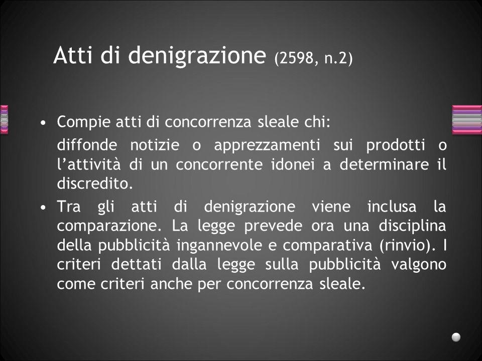 Atti di denigrazione (2598, n.2) Compie atti di concorrenza sleale chi: diffonde notizie o apprezzamenti sui prodotti o lattività di un concorrente id