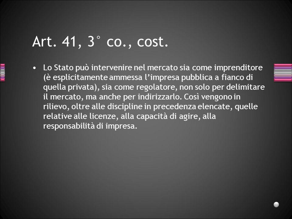 Art. 41, 3° co., cost. Lo Stato può intervenire nel mercato sia come imprenditore (è esplicitamente ammessa limpresa pubblica a fianco di quella priva