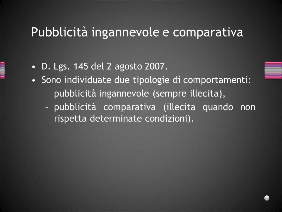 Pubblicità ingannevole e comparativa D. Lgs. 145 del 2 agosto 2007. Sono individuate due tipologie di comportamenti: –pubblicità ingannevole (sempre i