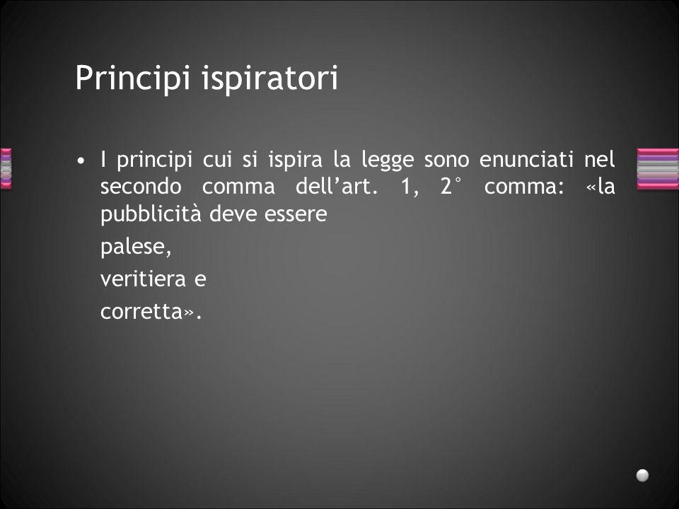 Principi ispiratori I principi cui si ispira la legge sono enunciati nel secondo comma dellart. 1, 2° comma: «la pubblicità deve essere palese, veriti