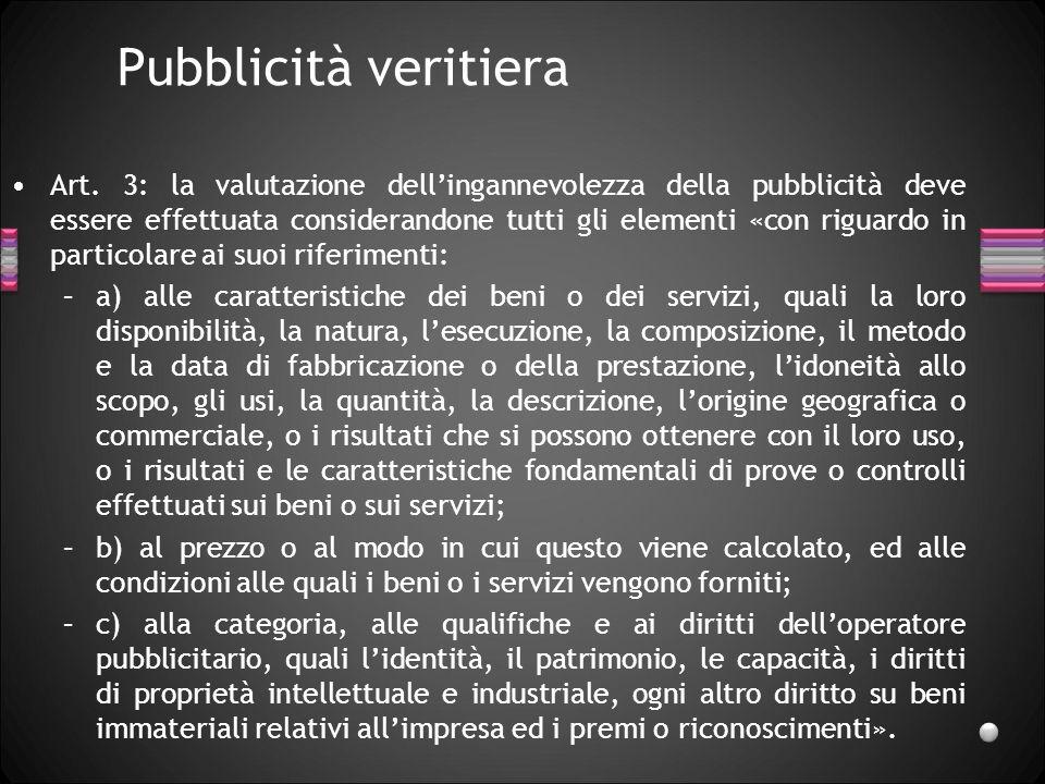 Pubblicità veritiera Art. 3: la valutazione dellingannevolezza della pubblicità deve essere effettuata considerandone tutti gli elementi «con riguardo