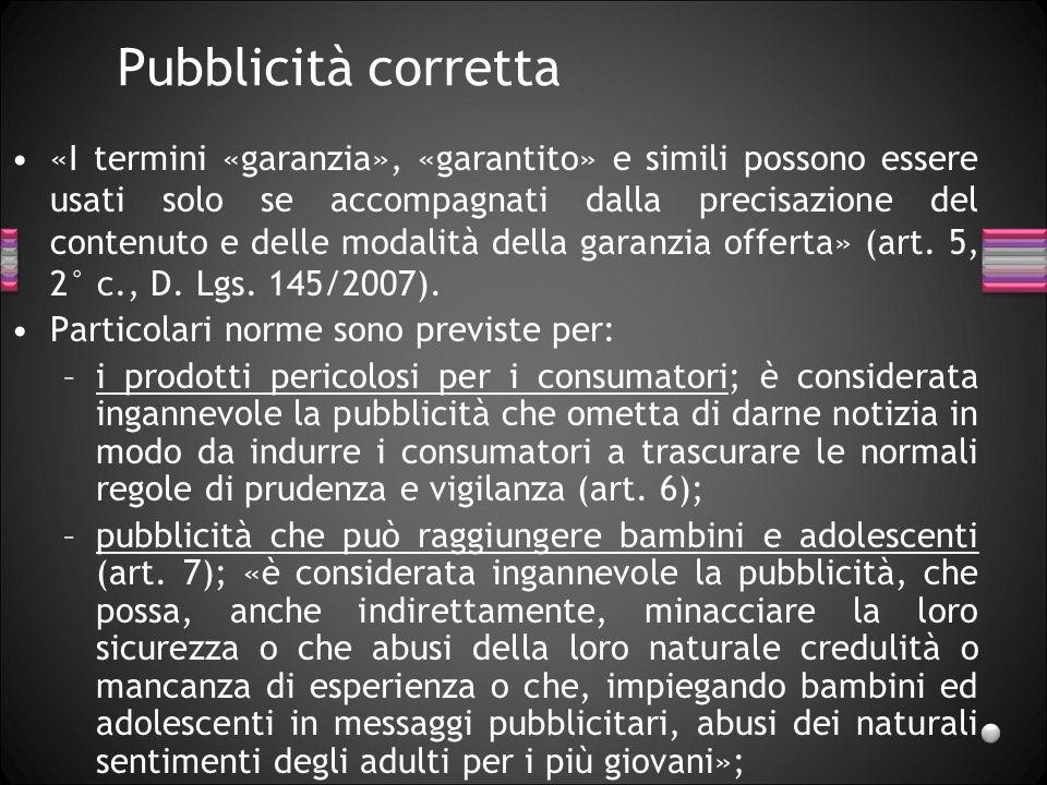 Pubblicità corretta «I termini «garanzia», «garantito» e simili possono essere usati solo se accompagnati dalla precisazione del contenuto e delle mod