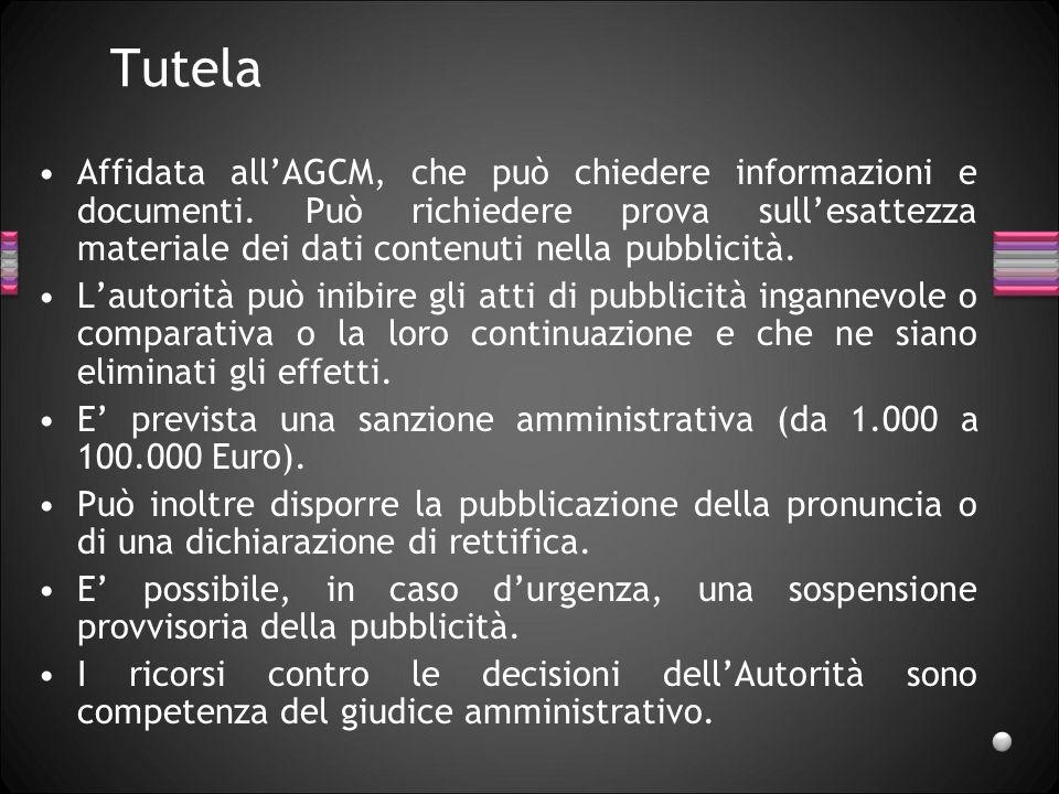 Tutela Affidata allAGCM, che può chiedere informazioni e documenti. Può richiedere prova sullesattezza materiale dei dati contenuti nella pubblicità.