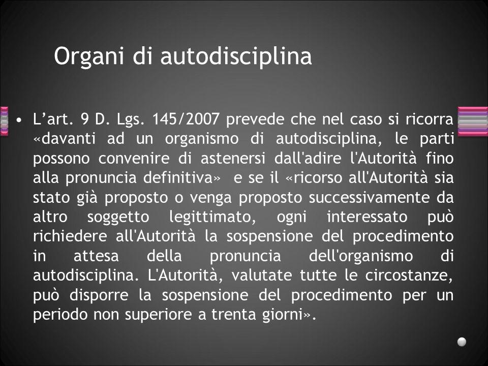 Organi di autodisciplina Lart. 9 D. Lgs. 145/2007 prevede che nel caso si ricorra «davanti ad un organismo di autodisciplina, le parti possono conveni