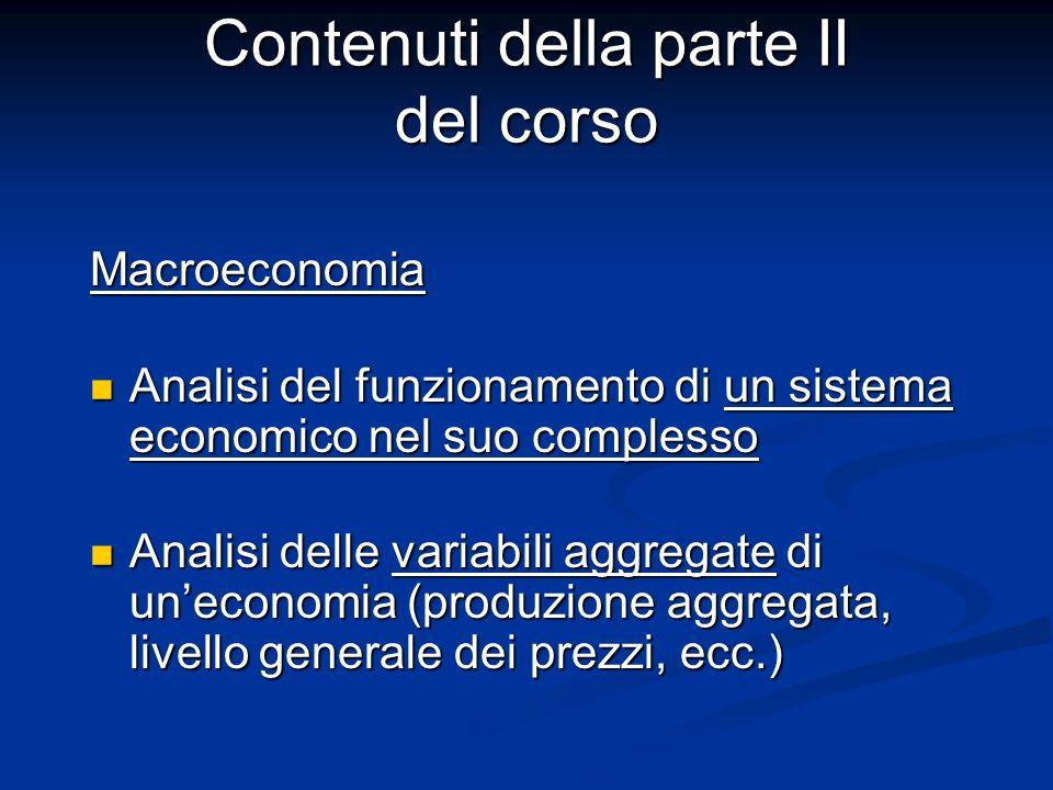 Contenuti della parte II del corso Macroeconomia Analisi del funzionamento di un sistema economico nel suo complesso Analisi del funzionamento di un s