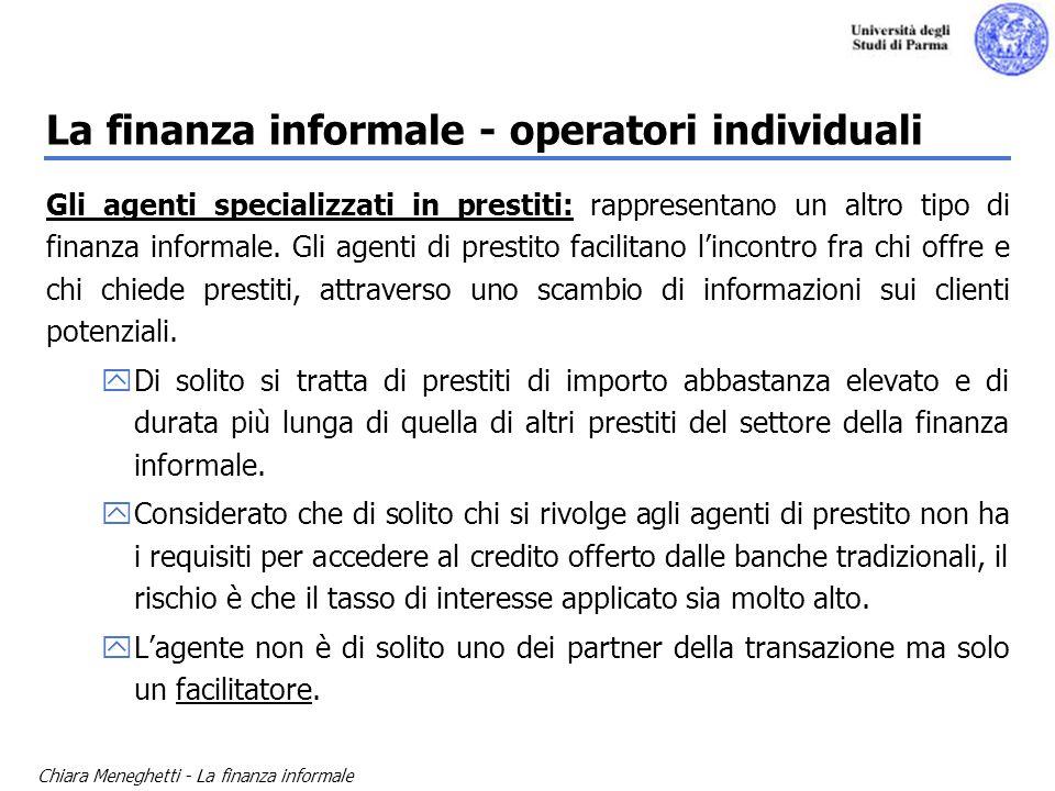 Chiara Meneghetti - La finanza informale La finanza informale - operatori individuali Gli agenti specializzati in prestiti: rappresentano un altro tip