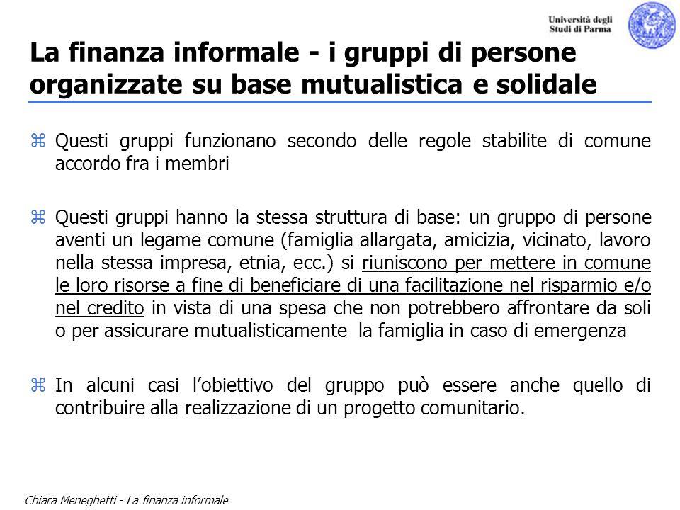 Chiara Meneghetti - La finanza informale La finanza informale - i gruppi di persone organizzate su base mutualistica e solidale zQuesti gruppi funzion