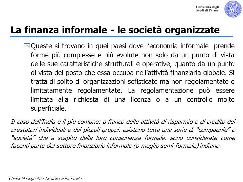 Chiara Meneghetti - La finanza informale La finanza informale - le società organizzate yQueste si trovano in quei paesi dove leconomia informale prend