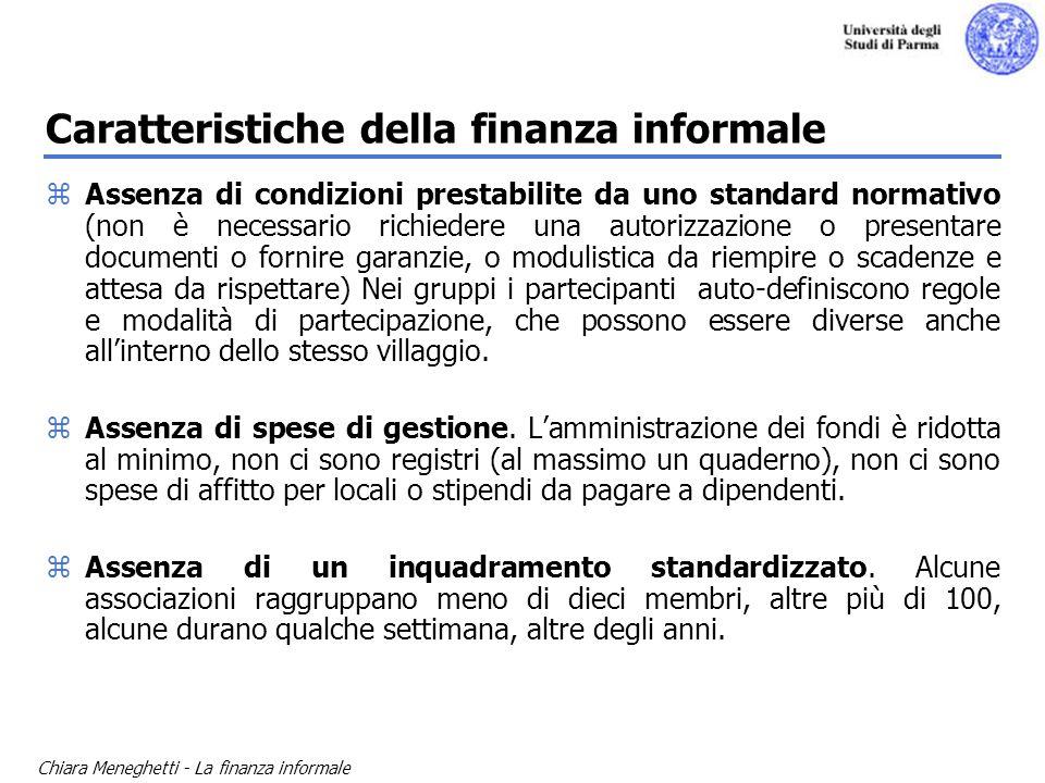 Chiara Meneghetti - La finanza informale Caratteristiche della finanza informale zAssenza di condizioni prestabilite da uno standard normativo (non è