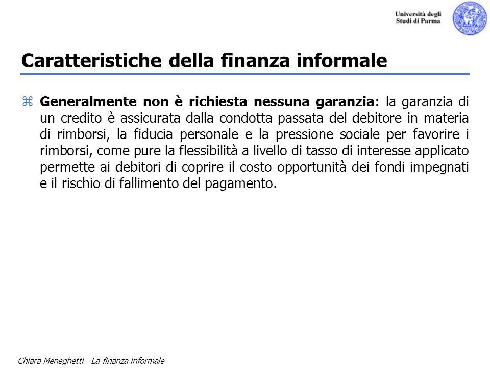 Chiara Meneghetti - La finanza informale Caratteristiche della finanza informale zGeneralmente non è richiesta nessuna garanzia: la garanzia di un cre