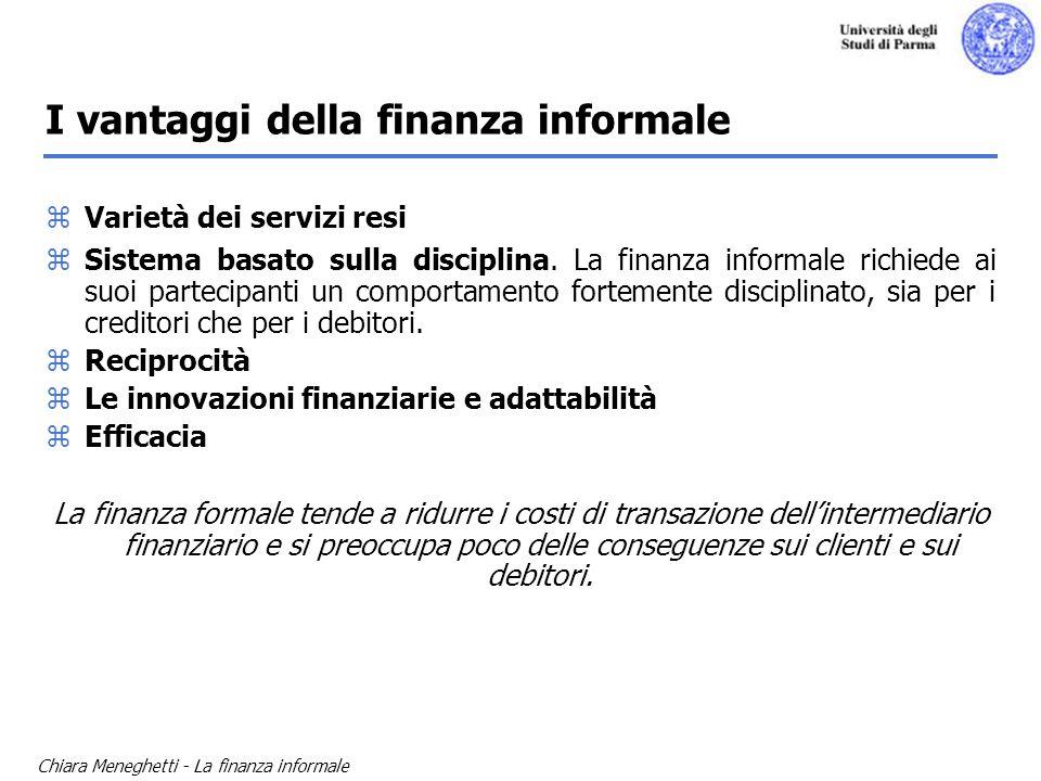 Chiara Meneghetti - La finanza informale I vantaggi della finanza informale zVarietà dei servizi resi zSistema basato sulla disciplina. La finanza inf
