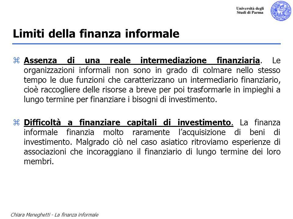 Chiara Meneghetti - La finanza informale Limiti della finanza informale zAssenza di una reale intermediazione finanziaria. Le organizzazioni informali