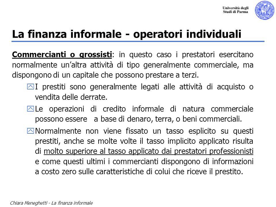 Chiara Meneghetti - La finanza informale La finanza informale - operatori individuali Commercianti o grossisti: in questo caso i prestatori esercitano
