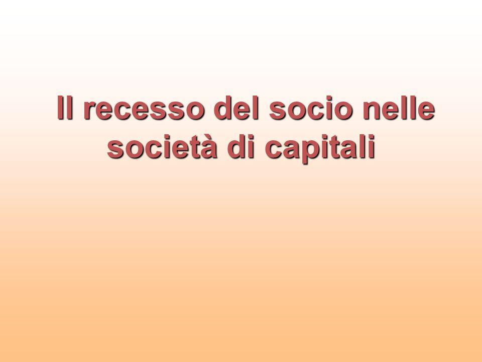 Il recesso del socio nelle società di capitali Il recesso del socio nelle società di capitali