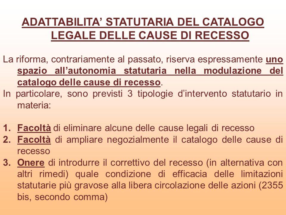 ADATTABILITA STATUTARIA DEL CATALOGO LEGALE DELLE CAUSE DI RECESSO La riforma, contrariamente al passato, riserva espressamente uno spazio allautonomi