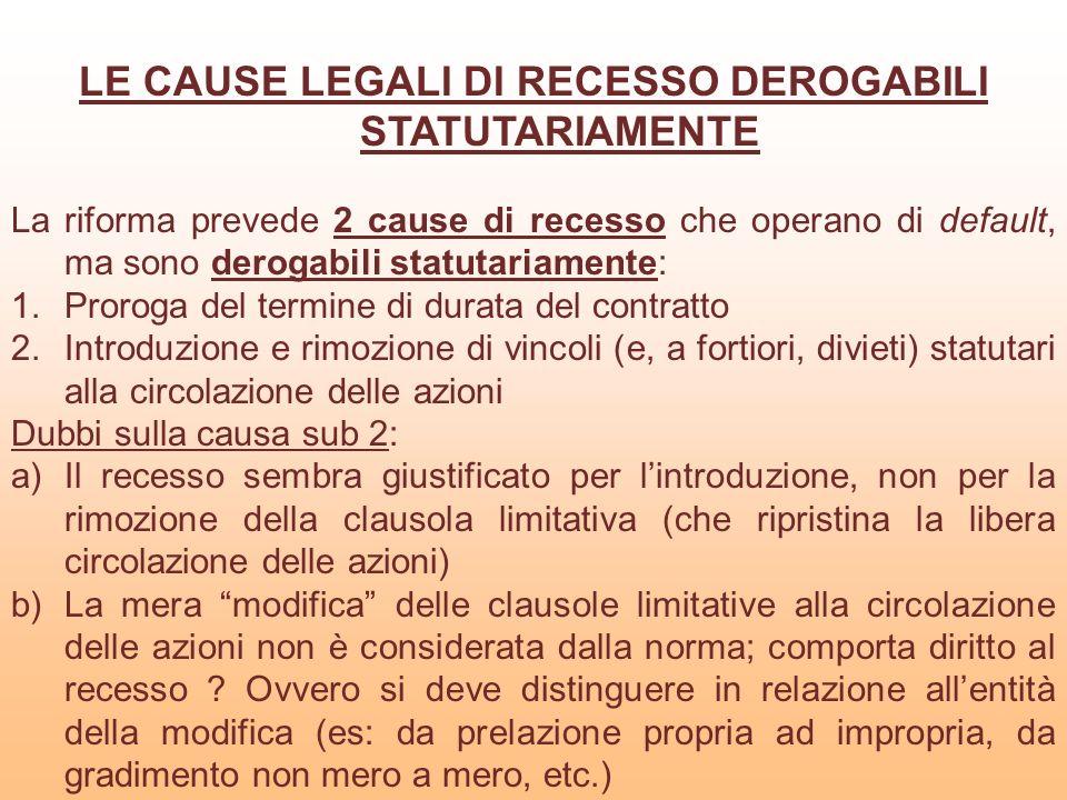 LE CAUSE LEGALI DI RECESSO DEROGABILI STATUTARIAMENTE La riforma prevede 2 cause di recesso che operano di default, ma sono derogabili statutariamente