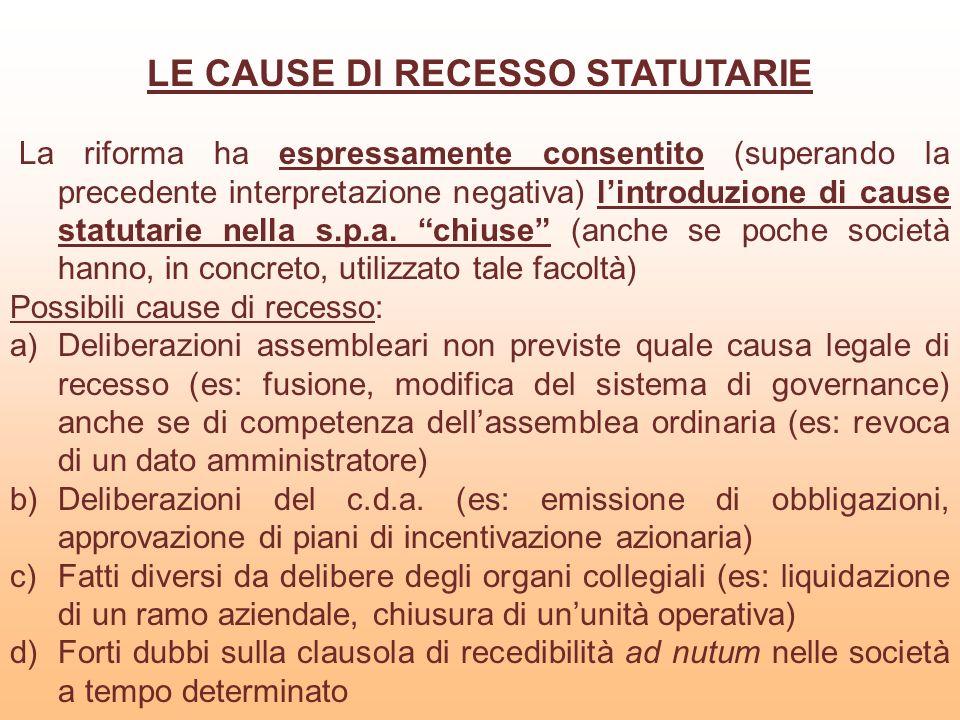 LE CAUSE DI RECESSO STATUTARIE La riforma ha espressamente consentito (superando la precedente interpretazione negativa) lintroduzione di cause statut