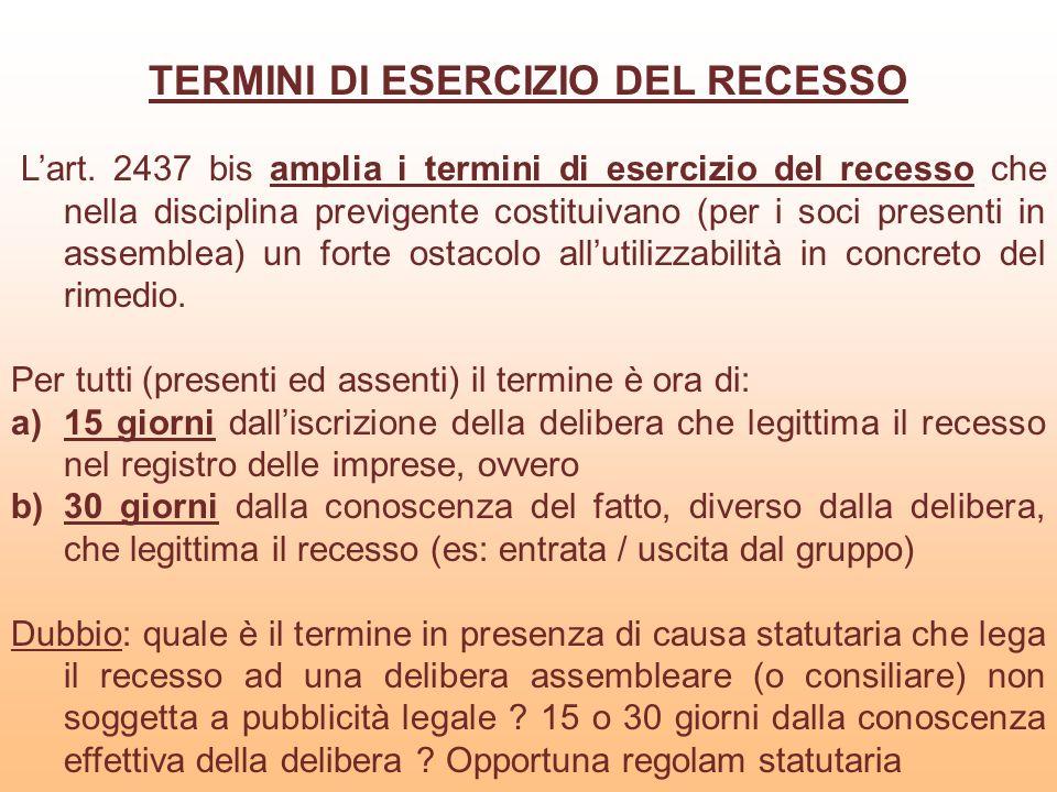 TERMINI DI ESERCIZIO DEL RECESSO Lart. 2437 bis amplia i termini di esercizio del recesso che nella disciplina previgente costituivano (per i soci pre