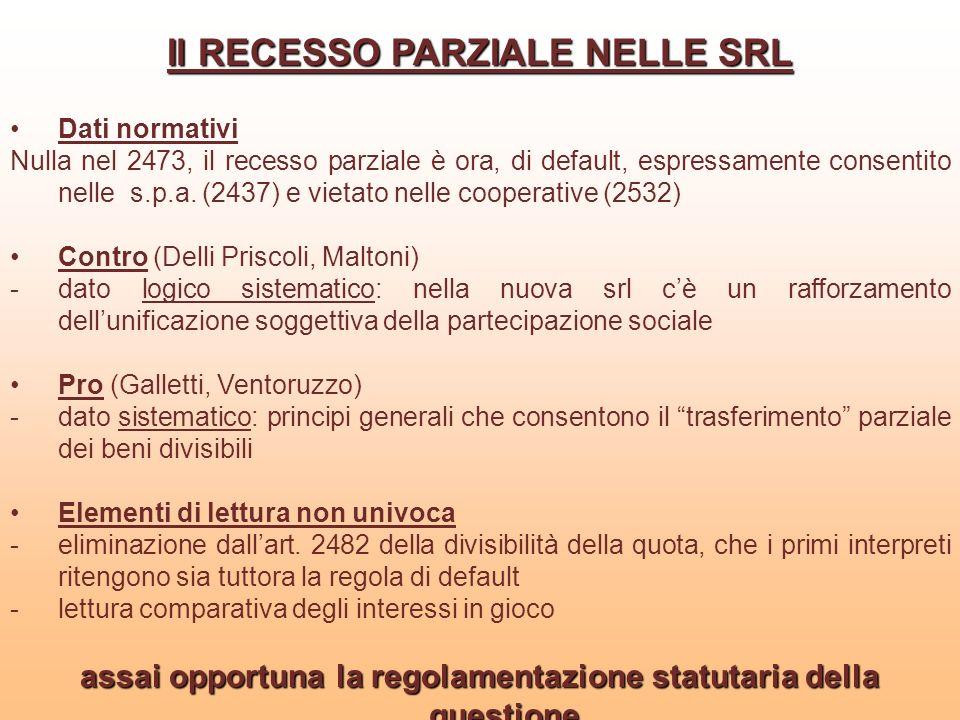 Il RECESSO PARZIALE NELLE SRL Dati normativi Nulla nel 2473, il recesso parziale è ora, di default, espressamente consentito nelle s.p.a. (2437) e vie