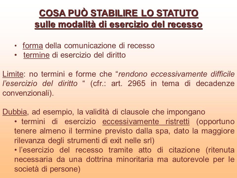 COSA PUÒ STABILIRE LO STATUTO sulle modalità di esercizio del recesso forma della comunicazione di recesso termine di esercizio del diritto Limite: no