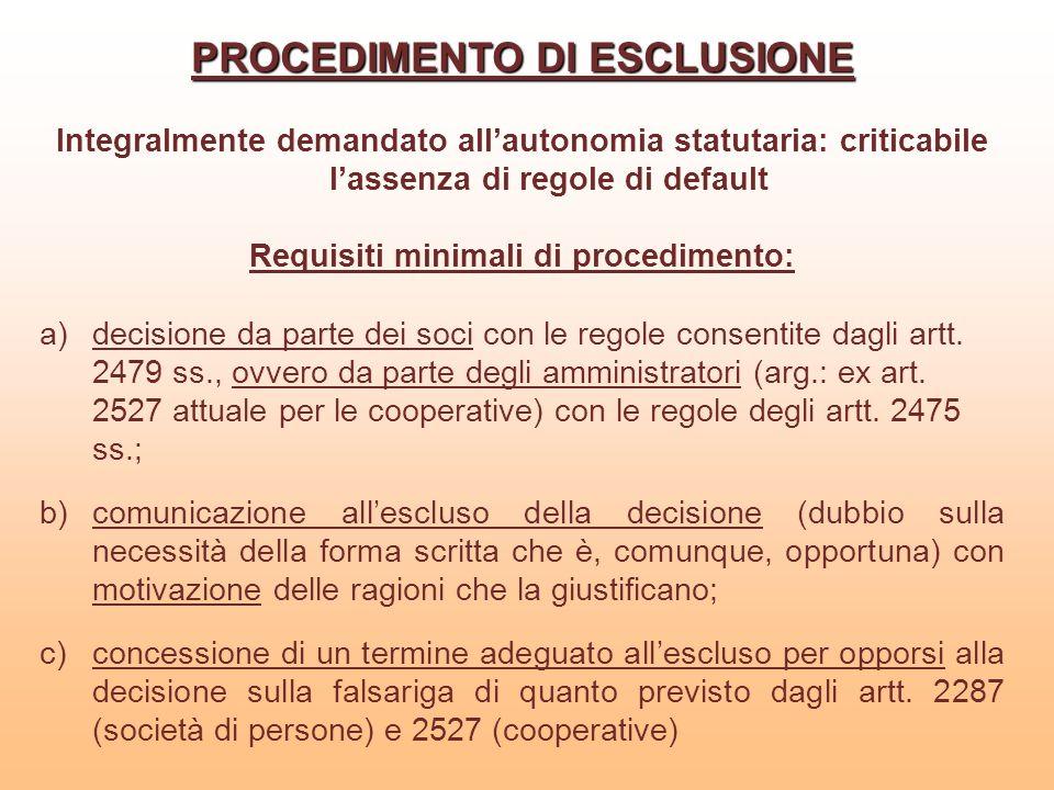 PROCEDIMENTO DI ESCLUSIONE Integralmente demandato allautonomia statutaria: criticabile lassenza di regole di default Requisiti minimali di procedimen