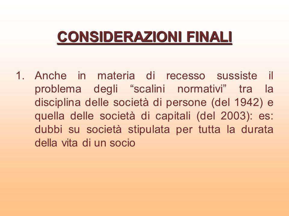 CONSIDERAZIONI FINALI 1.Anche in materia di recesso sussiste il problema degli scalini normativi tra la disciplina delle società di persone (del 1942)