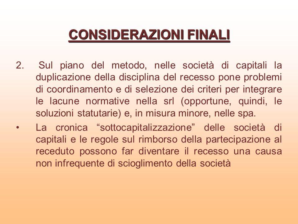 CONSIDERAZIONI FINALI 2. Sul piano del metodo, nelle società di capitali la duplicazione della disciplina del recesso pone problemi di coordinamento e