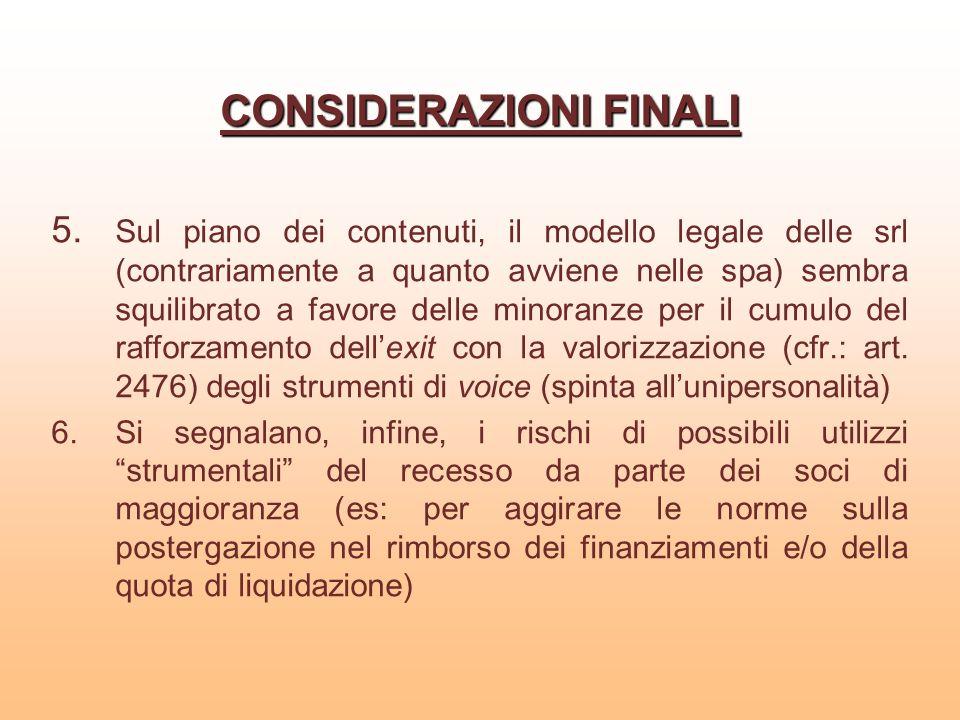 CONSIDERAZIONI FINALI 5. Sul piano dei contenuti, il modello legale delle srl (contrariamente a quanto avviene nelle spa) sembra squilibrato a favore