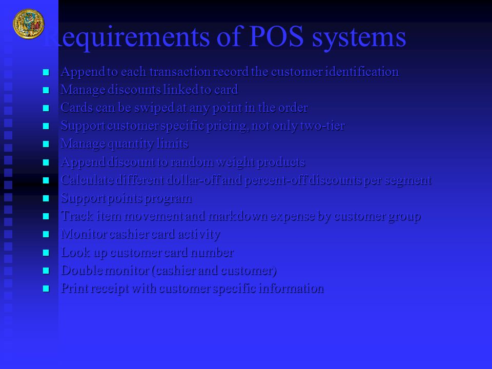 Requirements of POS systems Append to each transaction record the customer identification Append to each transaction record the customer identificatio