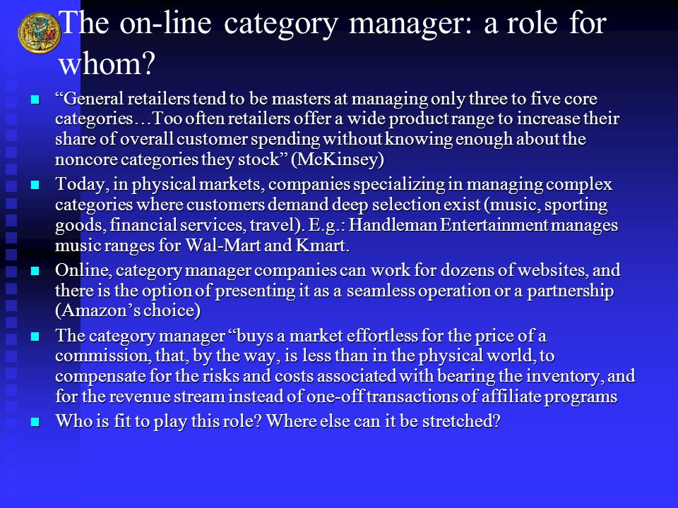 The on-line category manager: a role for whom? General retailers tend to be masters at managing only three to five core categories…Too often retailers