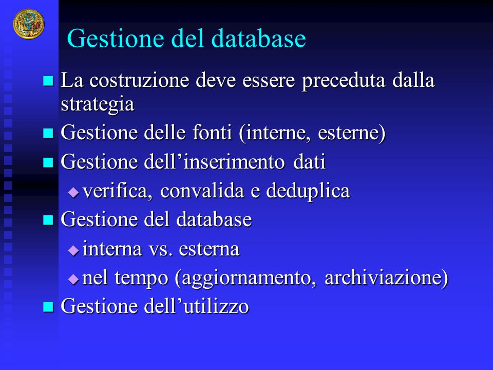 Gestione del database La costruzione deve essere preceduta dalla strategia La costruzione deve essere preceduta dalla strategia Gestione delle fonti (