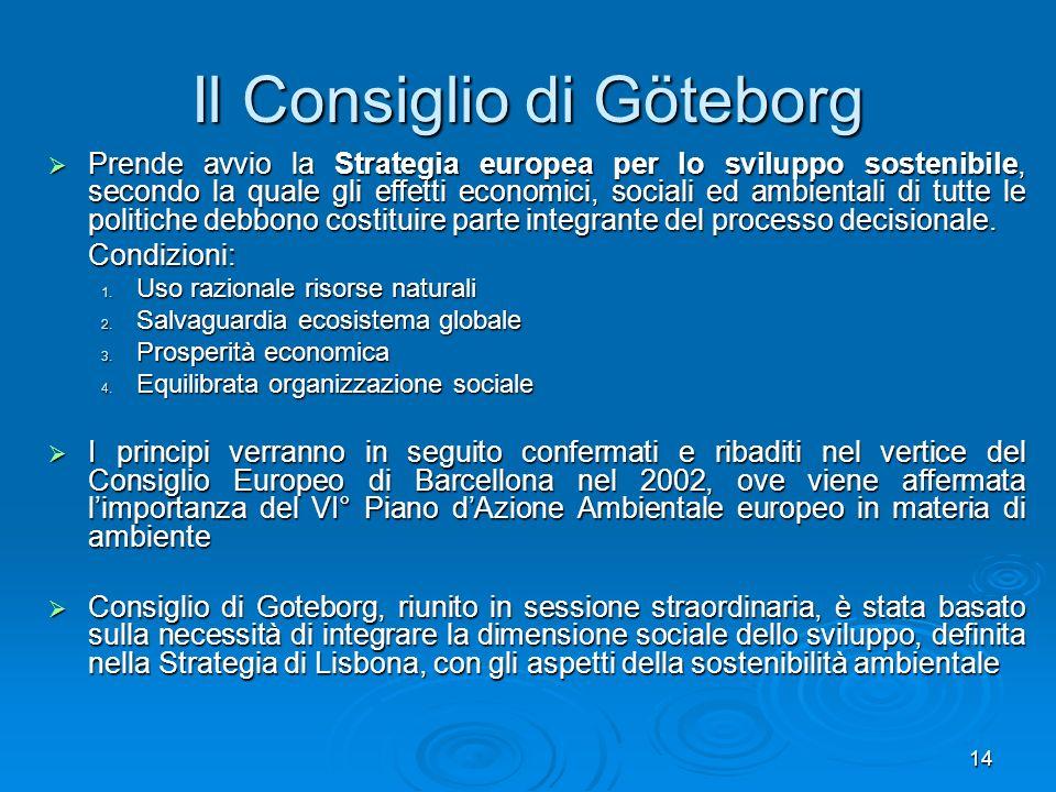 14 Il Consiglio di Göteborg Prende avvio la Strategia europea per lo sviluppo sostenibile, secondo la quale gli effetti economici, sociali ed ambienta