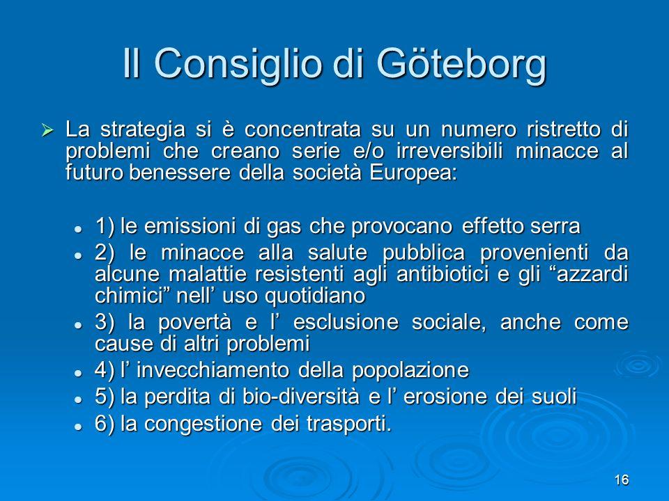 16 Il Consiglio di Göteborg La strategia si è concentrata su un numero ristretto di problemi che creano serie e/o irreversibili minacce al futuro bene
