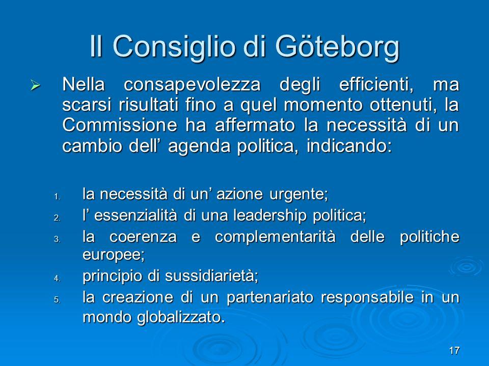 17 Il Consiglio di Göteborg Nella consapevolezza degli efficienti, ma scarsi risultati fino a quel momento ottenuti, la Commissione ha affermato la ne