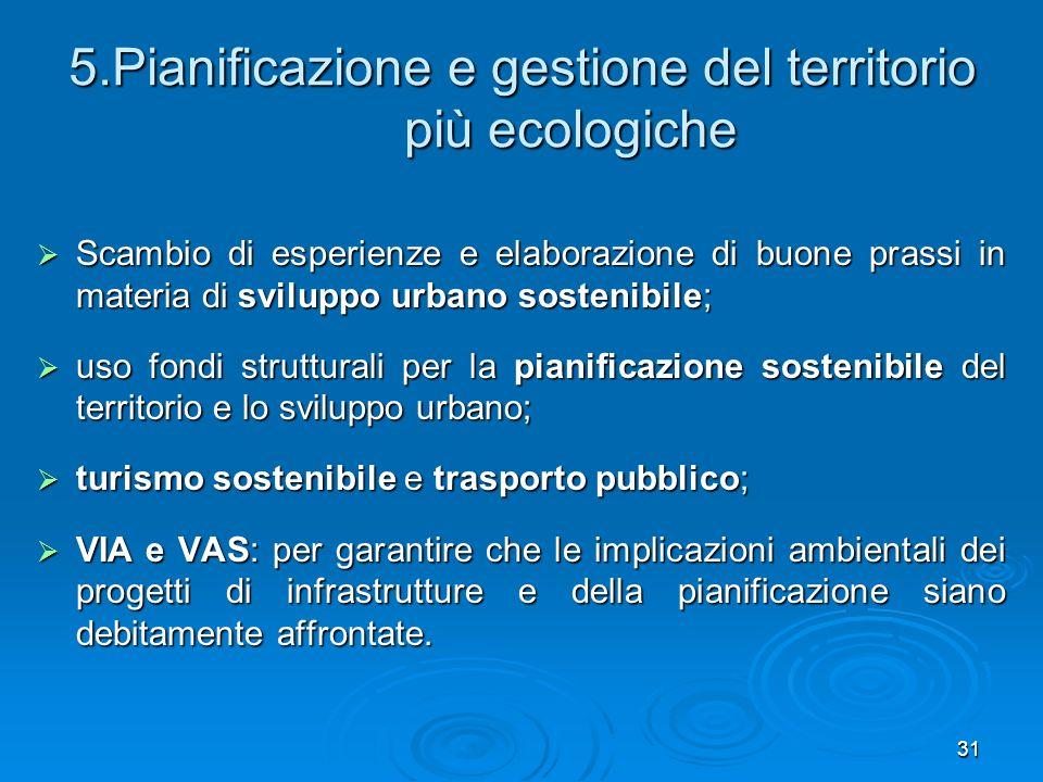 31 5.Pianificazione e gestione del territorio più ecologiche Scambio di esperienze e elaborazione di buone prassi in materia di sviluppo urbano sosten