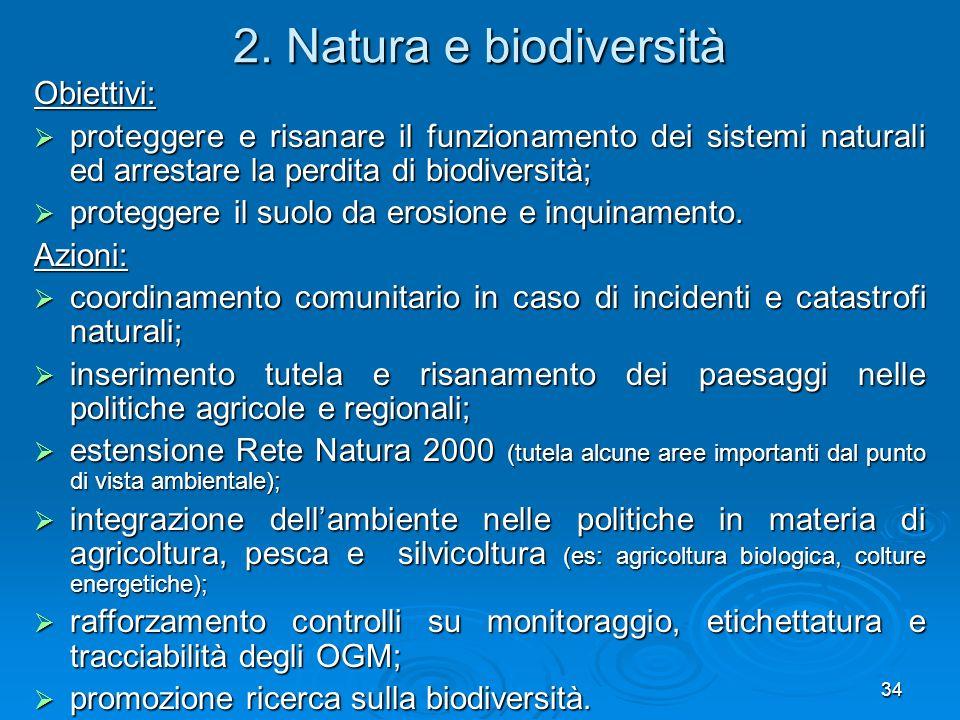 34 2. Natura e biodiversità Obiettivi: proteggere e risanare il funzionamento dei sistemi naturali ed arrestare la perdita di biodiversità; proteggere
