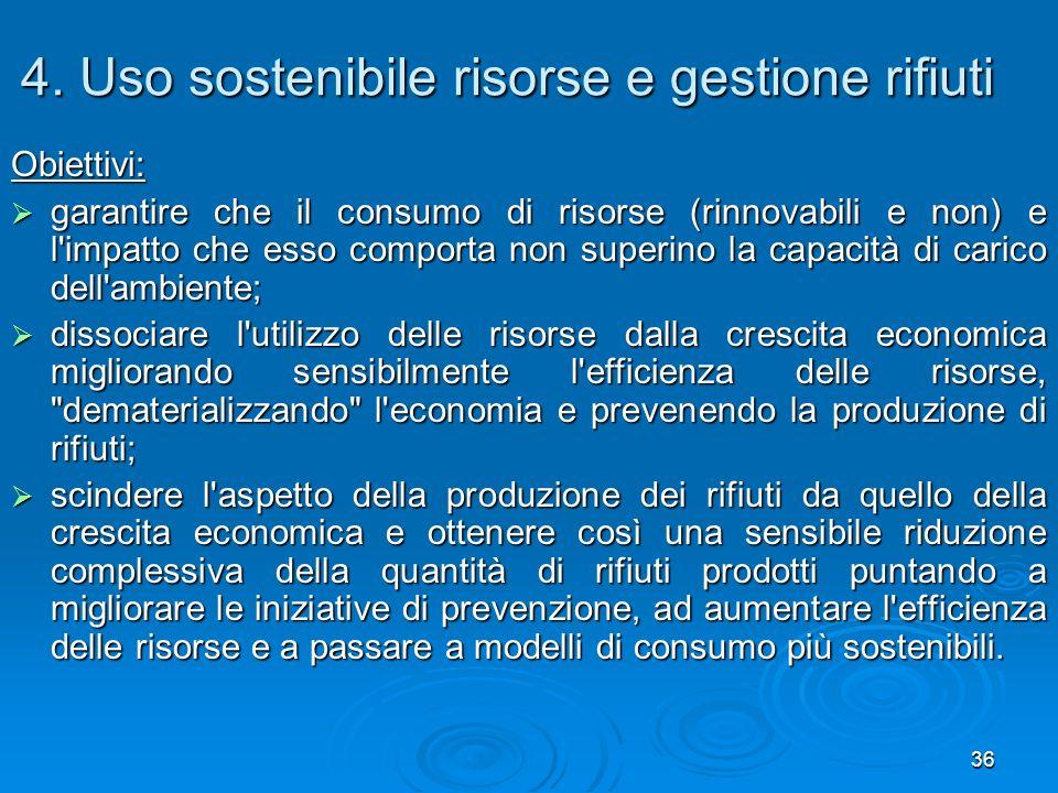 36 4. Uso sostenibile risorse e gestione rifiuti Obiettivi: garantire che il consumo di risorse (rinnovabili e non) e l'impatto che esso comporta non