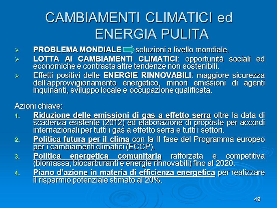 49 CAMBIAMENTI CLIMATICI ed ENERGIA PULITA PROBLEMA MONDIALE soluzioni a livello mondiale. PROBLEMA MONDIALE soluzioni a livello mondiale. LOTTA AI CA