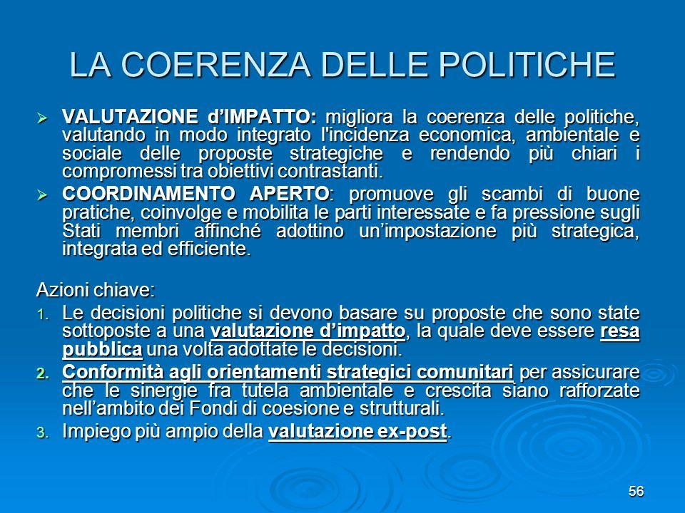 56 LA COERENZA DELLE POLITICHE VALUTAZIONE dIMPATTO: migliora la coerenza delle politiche, valutando in modo integrato l'incidenza economica, ambienta
